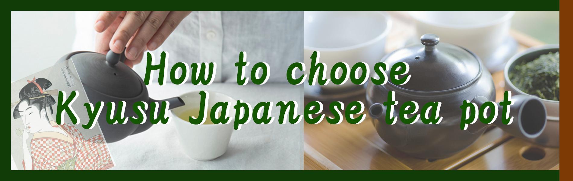 How to choice Kyusu japanese tea pot